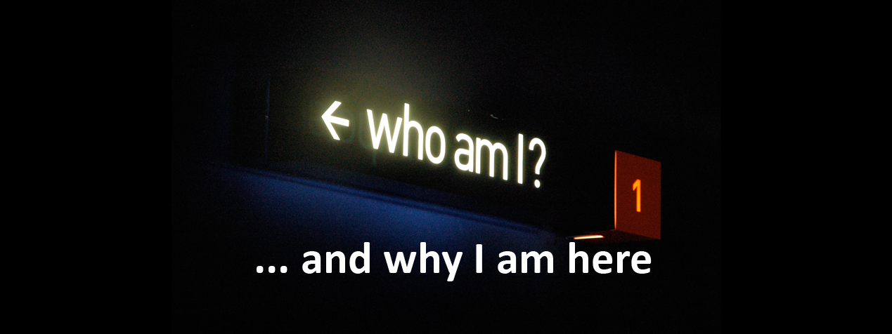 Who I am and Why I am here